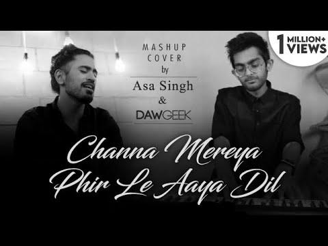 channa-mereya-/-phir-le-aaya-dil-|-unplugged-version-|-aasa-singh-&-dawgeek-|-arijit-singh-|-mashup