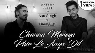 Channa Mereya / Phir Le Aaya Dil | Unplugged Version | Asa Singh & DAWgeek | Arijit Singh | Mashup
