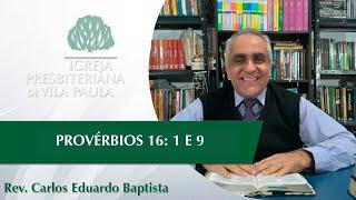 Culto | Edificação | Provérbios 16:1 e 9 | A excelente condução de Deus | Pr Carlos Eduardo Baptista