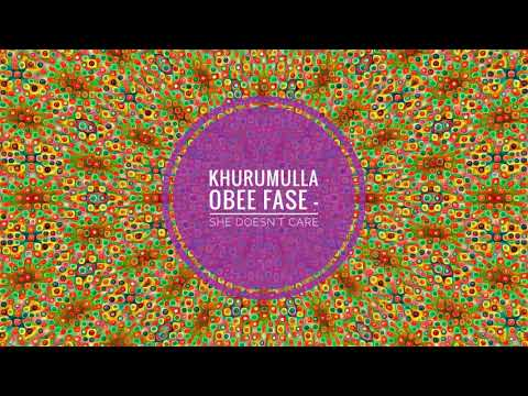 Khurumulla Obee Fase - She Doesn't Care (Ke Sepetje Le Yena Mix)