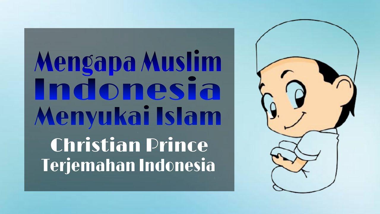 Mengapa Muslim Indonesia Menyukai Islam   Christian Prince • Terjemahan Indonesia