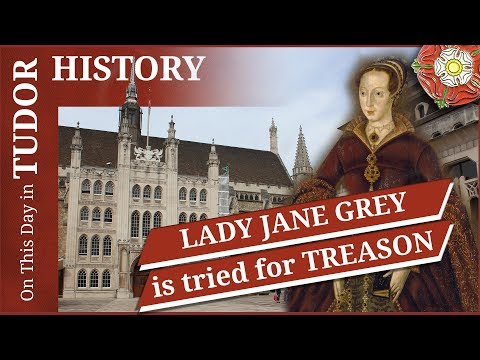 November 13 - Lady Jane Grey Is Tried For Treason