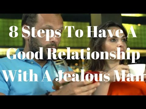 8 Steps To Have A Good Relationship With A Jealous Man