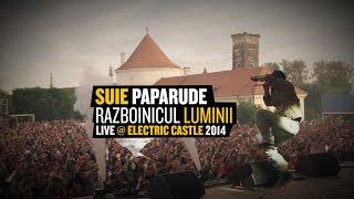 """SUIE PAPARUDE - """"Razboinicul Luminii"""" Live@ ELECTRIC CASTLE 2014"""