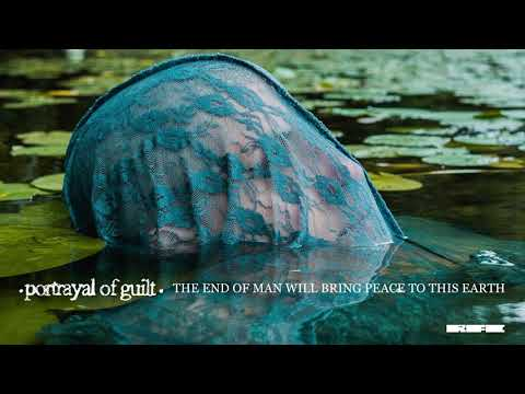 """Portrayal Of Guilt - """"The End Of Man Will Bring Peace To This Earth"""" (Official Audio)"""