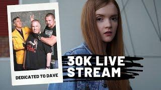 30K LIVE STREAM, Q&A + GAMES - Dedicated to Dave