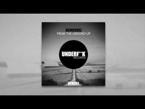 UFK001 - Henriquez - From The Ground Up (Original Mix) [UNDERFK Records]