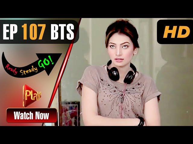Ready Steady Go - Episode 107 BTS | Play Tv Dramas | Parveen Akbar, Shafqat Khan | Pakistani Drama