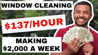 $137 Per Hour Cleaning Windows (How to Start a $2,000 Week Window Cleaning Business)