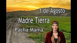 1 de Agosto -  La Madre Tierra -  Pacha Mama