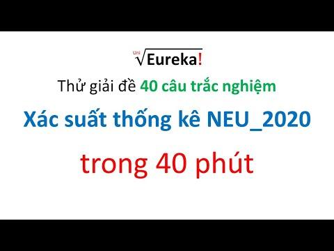XSTK NEU Giải 40 câu trắc nghiệm trong đề cuối kì minh họa_2020