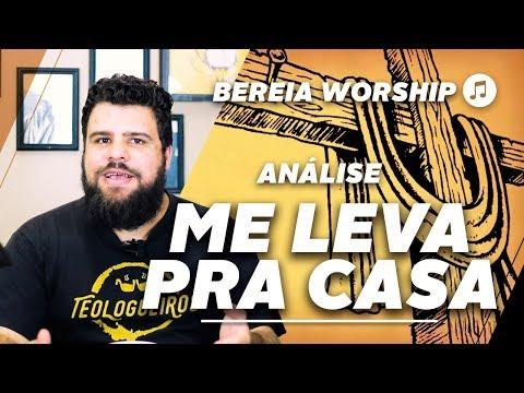 ANÁLISE: ME LEVA PRA CASA   BEREIA WORSHIP