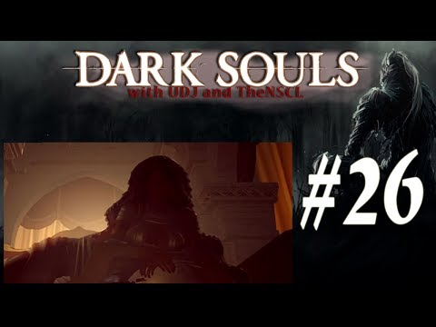 DARK SOULS w/ UDJ and TheNSCL - Episode 26 - Ghosts of New Londo