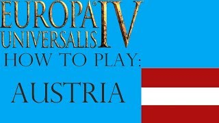 Eu4 How to play Austria Guide! Expansion, Ideas, and HRE guide!