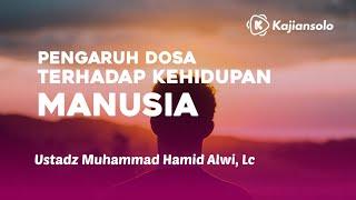 Pengaruh Dosa terhadap Kehidupan Manusia - Ustadz Muhammad Hamid Alwi, Lc