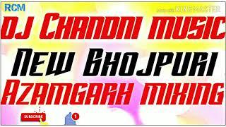 DJ Chandani Music New Bhojpuri SONG Azamgarh mixing