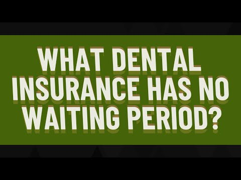 What Dental Insurance Has No Waiting Period?