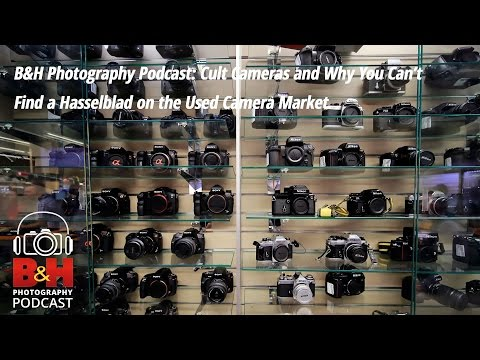 B&H Photography Podcast: Cult Cameras & Why You Can't Find a Used Hasselblad on the Market