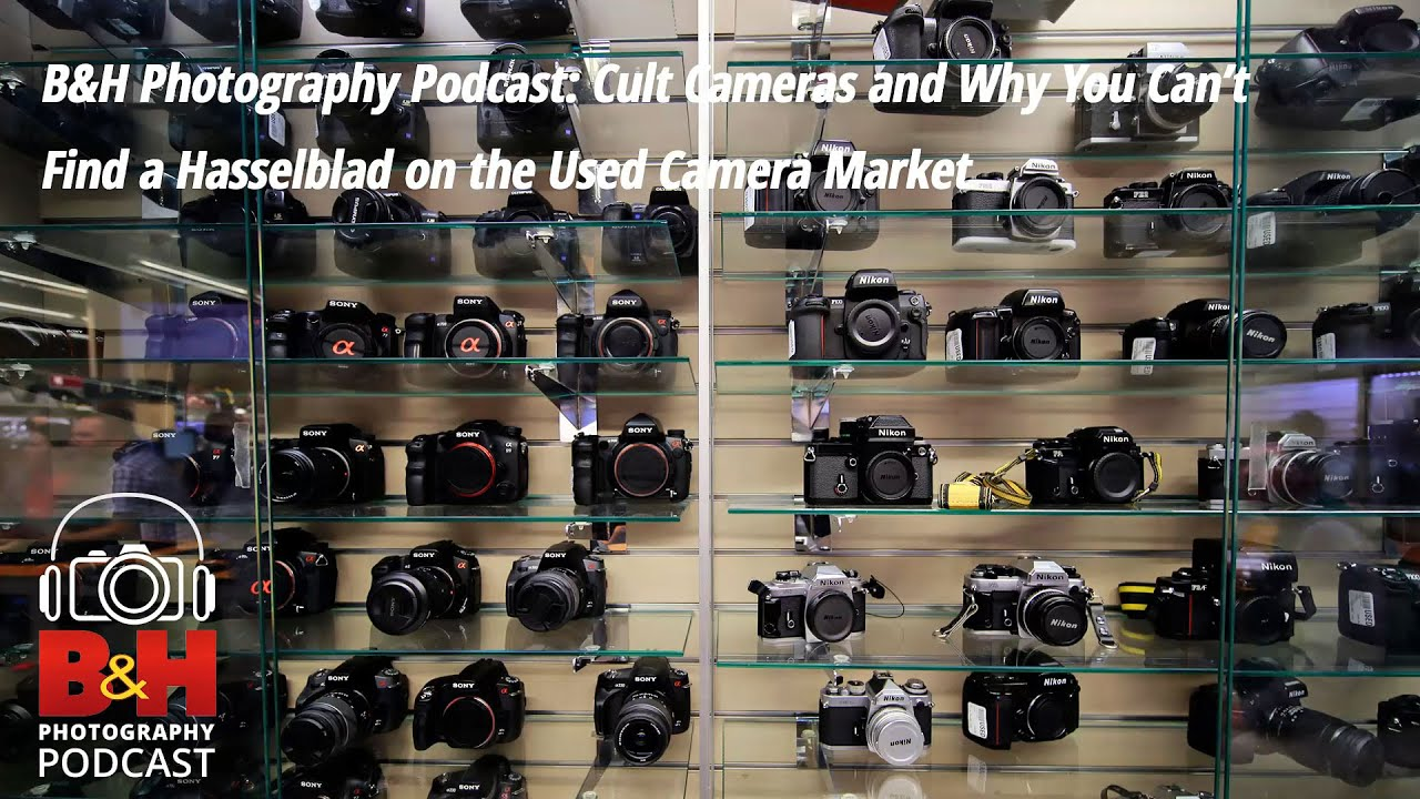 B&H Photography Podcast: Cult Cameras & Why You Can't Find a Used ...