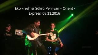 Eko Fresh & Sükrü Pehlivan - Orient Express LIVE, 03.11.2016
