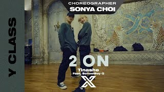 SONYA CHOI X Y CLASS CHOREOGRAPHY VIDEO 2 On Ft SchoolBoy Q Tinashe