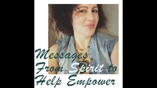 Connecting with Spirit to share messages of Empowerment
