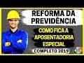 🚩REFORMA DA PREVIDÊNCIA 2019: APOSENTADORIA ESPECIAL - GUIA COMPLETO E ATUALIZADO!!!