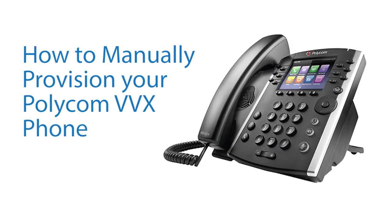 How to Manually Provision Your Polycom VVX Phone