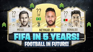 THIS IS HOW FIFA WILL LOOK LIKE IN 5 YEARS!! 😱🔥| FT. MESSI, NEYMAR, RONALDO... etc