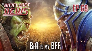 BfA is My BFF | Battlenet News Ep 68