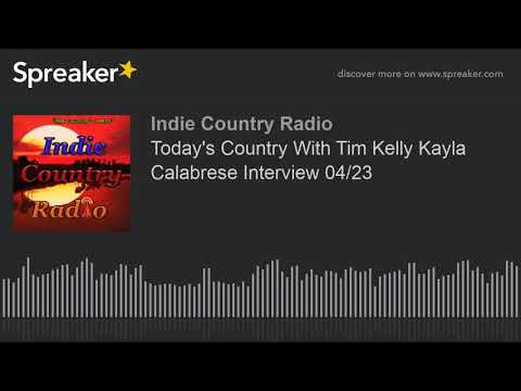 Today's Country With Tim Kelly Kayla Calabrese Interview 04/23
