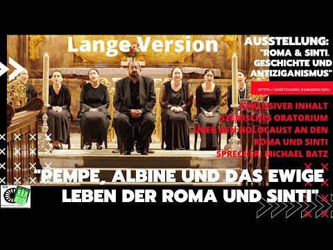 'PEMPE, ALBINE UND DAS EWIGE LEBEN DER ROMA UND SINTI' Oratorium. Video Lange Version. Michael Batz