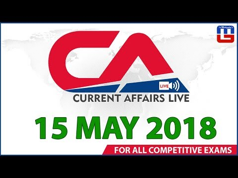 Current Affairs Live At 7:00 am | 15th May | SBI PO, SBI Clerk , Railway , SSC CGL 2018