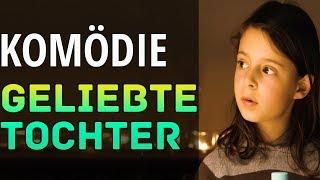 Neue Komödie 2018 Geliebte Tochter Ganzer Film Deutsch Komödie 2018