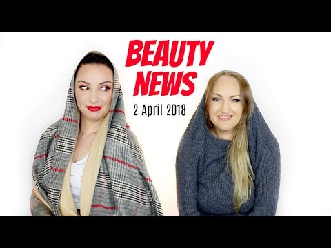 BEAUTY NEWS - 2 April 2018 | New releases & Updates
