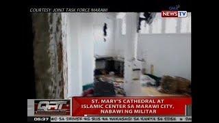 QRT: St. Mary's Catherdral at Islamic Center sa Marawi City, nabawi ng militar