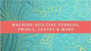 Just Machine Quilting: Swirls, Paisley, Leaves, Pebbles and More!