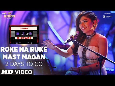 T-Series Mixtape:  Roke Na Ruke & Mast Magan Song Teaser | 2 Days To Go ►Releasing On 27th July
