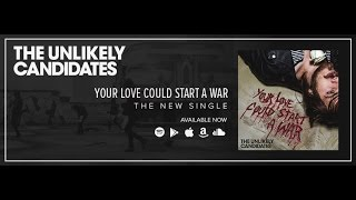 THE UNLIKELY CANDIDATES - YOUR LOVE COULD START A WAR [OFFICIAL AUDIO]