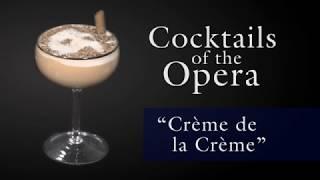 Cocktails of the Opera: Crème de la Crème