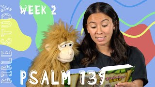 KIDS: Psalm 139 Bible Study (Week 2)