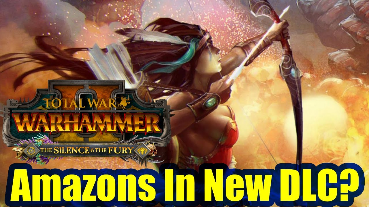 Amazons In The New DLC? - The Silence And The Fury - Total War Warhammer 2