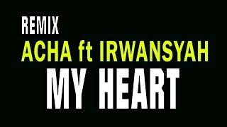 Download Mp3 My Heart - Acha Ft Irwansyah Versi Dj Edm Remix