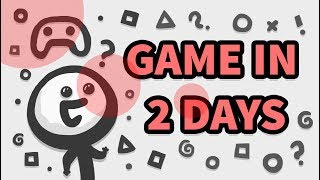 HOW TO MAKE A VIDEO GAME IN 2 DAYS !
