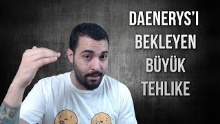 DAENERYS'İ BEKLEYEN  BÜYÜK TEHLİKE   Game of