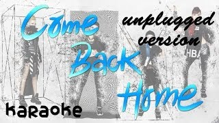 2NE1 - Come Back Home - Unplugged Ver. [karaoke]