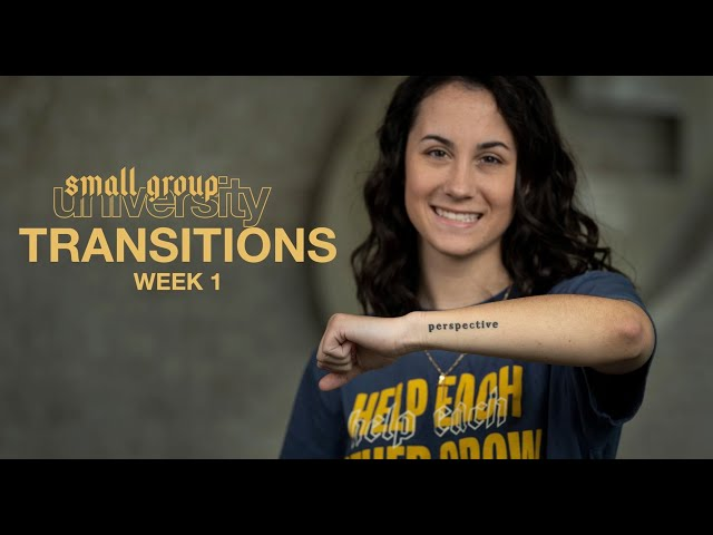 Small Group University - Transitions - Week 1