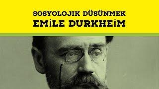 SOSYOLOJİK DÜŞÜNMEK Émile Durkheim KİMDİR?