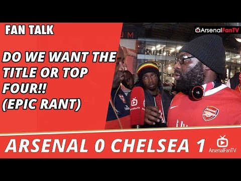 Do We Want The Title or Top Four!! (Epic Rant)  | Arsenal 0 Chelsea 1