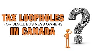Tax Loopholes For Small Business Owners In Canada